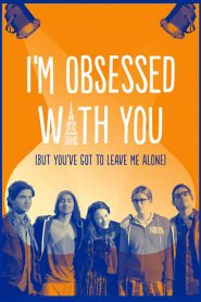 I'm Obsessed With You (But You've Got to Leave Me Alone)